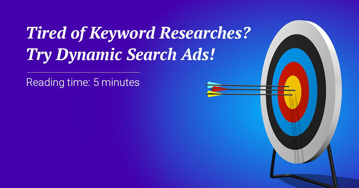 Tired of Keyword Researches? Try Dynamic Search Ads!