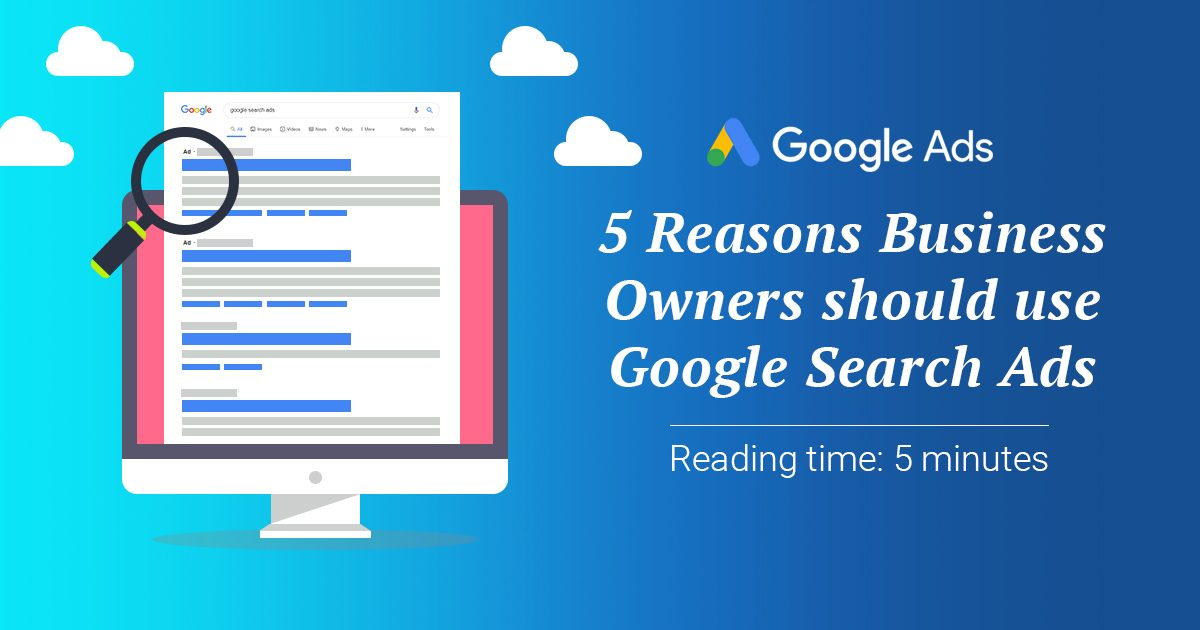 5 Reasons why business owners should use Google Search Ads
