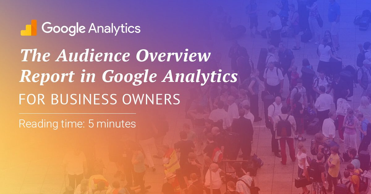 The audience overview report in Google Analytics